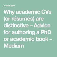Why academic CVs (or résumés) are distinctive – Advice for authoring a PhD or academic book – Medium