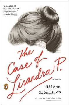 15 books to read if you loved Girl on the Train, including The Case of Lisandra P. by Hélène Grémillon.