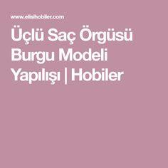 Üçlü Saç Örgüsü Burgu Modeli Yapılışı | Hobiler