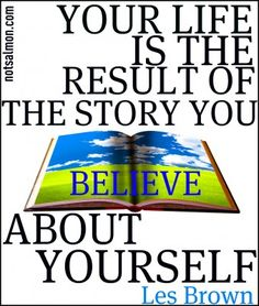 Your life is the result of…