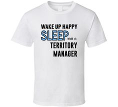 Wake Happy Sleep With A Territory Manager Funny Job T Shirt