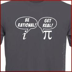 BE RATIONAL Get Real Tshirt math nerd Pi Geek by signaturetshirts, $14.95