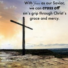 The cross is empty and the tomb is empty. With Jesus as our Savior, we can cross off sin's grip through Christ's grace and mercy. Jesus is the way, the truth, and the life, and He sets us free!   More --> http://lisabuffaloe.com/cross-2/