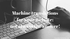 'Machine translations for your website: not always the answer!' In this blog, I explain when machine translations are a solution and when should you choose a translation agency. Find the answers here: http://budgetvertalingonline.nl/translations/machinetranslationsforwebsite/