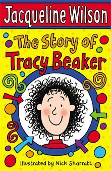 The Story Of Tracy Beaker by Jacqueline Wilson. Tracy is ten years old. She lives in a Children's Home but would like a real home one day, with a real family. Meet Tracy, follow her story and share her hopes for the future in this beautifully observed, touching and often very funny tale, all told in Tracy's own words.