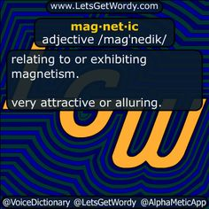 mag·net·ic adjective /maɡˈnedik/  relating to or exhibiting #magnetism .  very #attractive or #alluring .  #LetsGetWordy #DailyGFXDef #magnetic