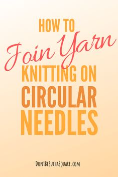 Circular Knitting Needles Tutorial part 2   Don't Be Such A Square