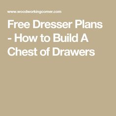 Free Dresser Plans How To Build A Chest Of Drawers Side Board Pinterest And