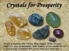 "Crystals for Prosperity — Attract prosperity with Citrine, Moss Agate, Ruby, or Jade. Keep it in your purse/wallet, cash drawer, or the wealth corner of your house, which is the farthest left corner from your front door. Green Aventurine and Tiger's Eye (not shown) are good luck crystals that also add to attracting abundance into your life. — Affirmation: ""I receive abundance through all channels of the Universe."""