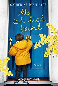 Als ich dich fand von Catherine Ryan Hyde Book Club Books, New Books, Books To Read, Reading Projects, Reading Activities, Importance Of Library, Book Logo, Book Authors, Book Photography