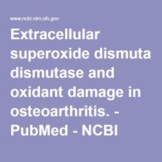 Extracellular superoxide dismutase and oxidant damage in osteoarthritis. - PubMed - NCBI