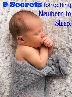 9 Secrets for getting Newborn to Sleep. http://www.nodietsallowed.com/get-newborn-sleep-night/ #sleep #helpbabysleep #newborn