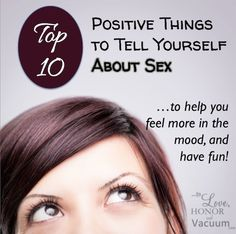 Top 10 Positive Things To Tell Yourself About Sex: Because our biggest sex drives are in our brains, and sometimes we have to make our brains engage for our marriages to rock! #marriage