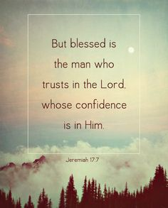 Be confident in Him... Nothing else is trustworthy...