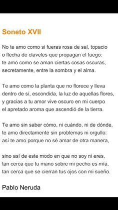 Pablo Neruda Soneto XVII (17) in Spanish (Español) - Amor I can't decide if I like it better in English or Spanish..