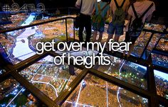 terrified of heights...