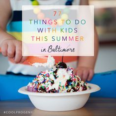 77 things to do with kids in baltimore this summer