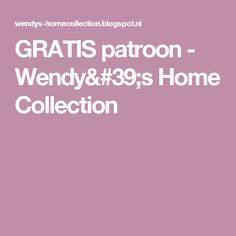 GRATIS patroon - Wendy's Home Collection