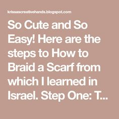 So Cute and So Easy! Here are the steps to How to Braid a Scarf from which I learned in Israel. Step One: Tie a basic knot, leave enough ...