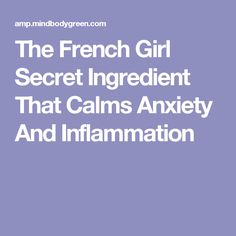The French Girl Secret Ingredient That Calms Anxiety And Inflammation