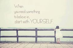 When you need something to believe in, start with yourself  #morning #quote