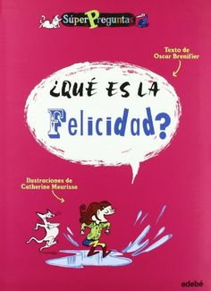 ¿QUÉ ES LA FELICIDAD? (SúperPreguntas) de Oscar Brenifier http://www.amazon.es/dp/8423694763/ref=cm_sw_r_pi_dp_Mmalwb1EMVZKA