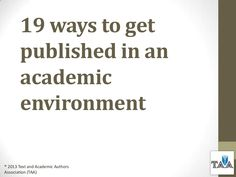 19 ways to get published in an academic environment by Text and Academic Authors Association  via slideshare