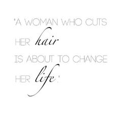 """A women who cuts her hair, is about to change her life."" ❤"