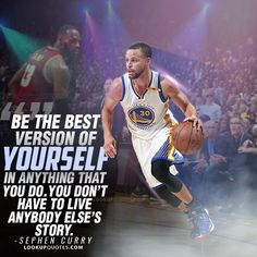 Be the best version of yourself in anything that you do. You don't have to live anybody else's story. #basketball #nba #stephencurry