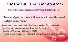 "Trivia Thursday is back. Today we are asking about the origin of the word ""autism."" Visit the link to respond. Good Luck."
