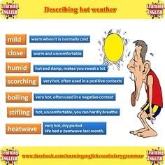 Describing hot weather -         Repinned by Chesapeake College Adult Ed. We offer free classes on the Eastern Shore of MD to help you earn your GED - H.S. Diploma or Learn English (ESL) .   For GED classes contact Danielle Thomas 410-829-6043 dthomas@chesapeke.edu  For ESL classes contact Karen Luceti - 410-443-1163  Kluceti@chesapeake.edu .  www.chesapeake.edu