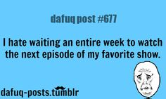 "waiting to watch a tv show FOR MORE OF ""DAFUQ POSTS"" click HERE <—- funny pictures, and relatable quotes"