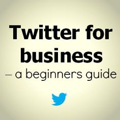 Twitter for business - a beginners guide