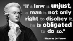 Best Philosophy Quotes   If law is unjust... - Thomas Jefferson : Live by quotes  I only wish more people would protest bad laws.