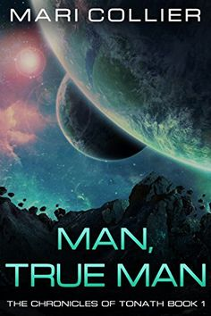 Man, True Man (The Chronicles of Tonath Book 1) by [Collier, Mari]