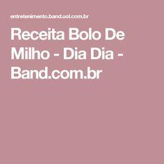 Receita Bolo De Milho - Dia Dia - Band.com.br
