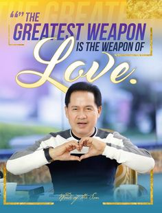 The greatest weapon is the weapon of LOVE. Pastor Apollo C. Quiboloy ~ Words of the Son Who Is Apollo, Spiritual Enlightenment, Spirituality, Thank You Pastor, Sad Crush Quotes, Cute Dog Wallpaper, Love Your Enemies, Love Your Neighbour, Long Time Friends