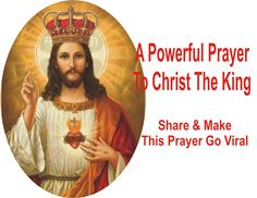 Prayer To Christ The King O Prince of Peace, may Your reign be complete in my life and in the life of the world. Christ, my King, please answer these petitions if they be in accordance with Your Holy Will… [Mention your intentions here] As I reflect on Your second, glorious coming and the judgement … Read More Read More
