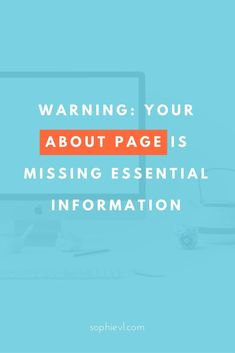 Warning: Your About Page Might Be Missing Some Essential Information! // Sophie VI