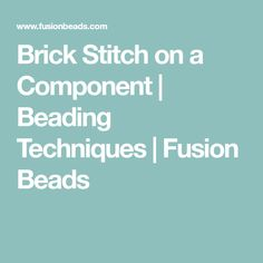 Brick Stitch on a Component | Beading Techniques | Fusion Beads