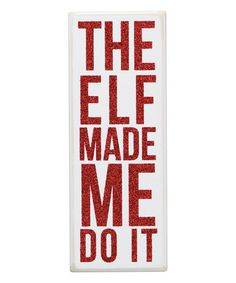 Another great find on #zulily! 'The Elf Made Me' Box Sign #zulilyfinds