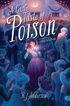 A Little Taste of Poison by R.J. Anderson, via Random Musings of a Bibliophile #mglit Due out 9/16