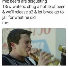 I'D DRINK FASTER THAN I EVER HAVE IN MY LIFE