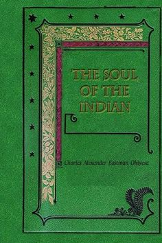 The Soul of the Indian by Charles Alexander Eastman Ohiyesa…