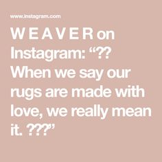 """W E A V E R on Instagram: """"〰️ When we say our rugs are made with love, we really mean it. 🤍🧡💛"""" Crafts Beautiful, When Us, Design Process, Love, Sayings, Rugs, Instagram, Amor, Farmhouse Rugs"""