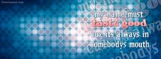 My Name Must Taste Good Facebook Cover CoverLayout.com