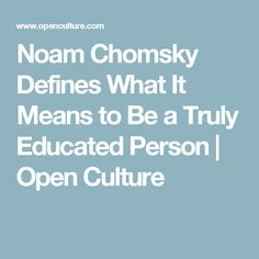 Noam Chomsky Defines What It Means to Be a Truly Educated Person | Open Culture