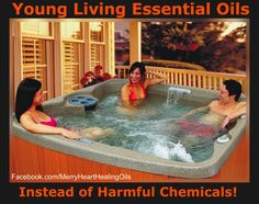 "YOUNG LIVING OILS INSTEAD OF CHEMICALS IN HOT TUB ""We found we were allergic to hot tub chemicals and broke out really bad. We turned to Young Living oils! Clean your tub. Then fill and add about 20 drops of Geranium oil. Soak filter in ~2 drops of Thieves oil in a bucket of water for a couple hours. Each time you use the tub, add ~2 drops Geranium oil per person. Rinse filter weekly with a strong hose. No other chemicals are ever added."" http://www.oil-testimonials.com/1440853"