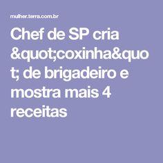 """Chef de SP cria """"coxinha"""" de brigadeiro e mostra mais 4 receitas"""
