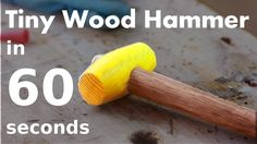 Making a Tiny Hammer in 60 Seconds
